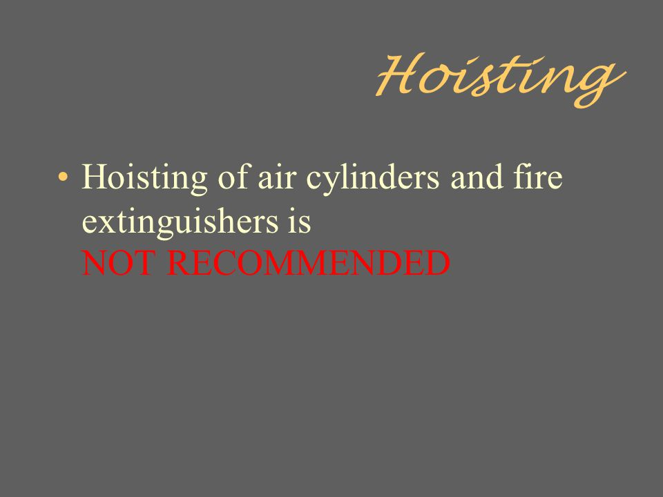 Hoisting Hoisting of air cylinders and fire extinguishers is NOT RECOMMENDED.