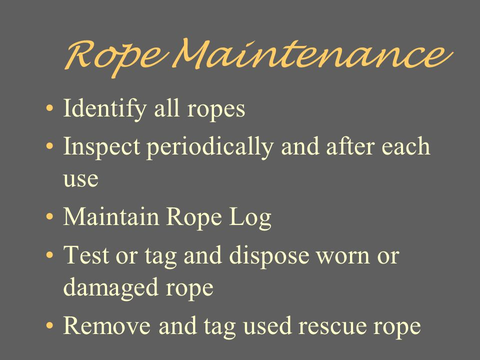 Rope Maintenance Identify all ropes