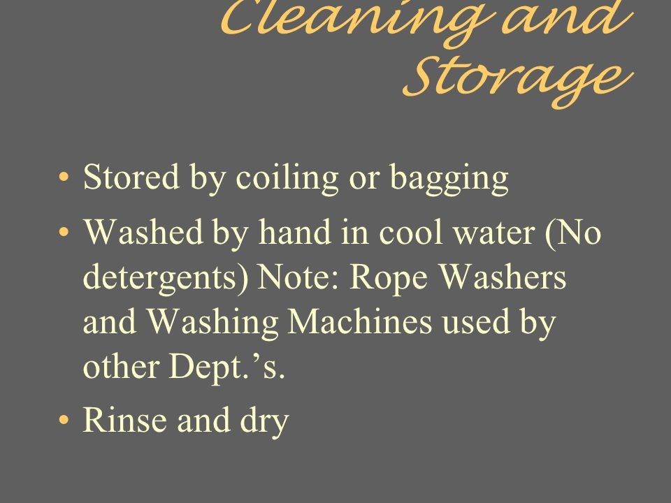 Cleaning and Storage Stored by coiling or bagging