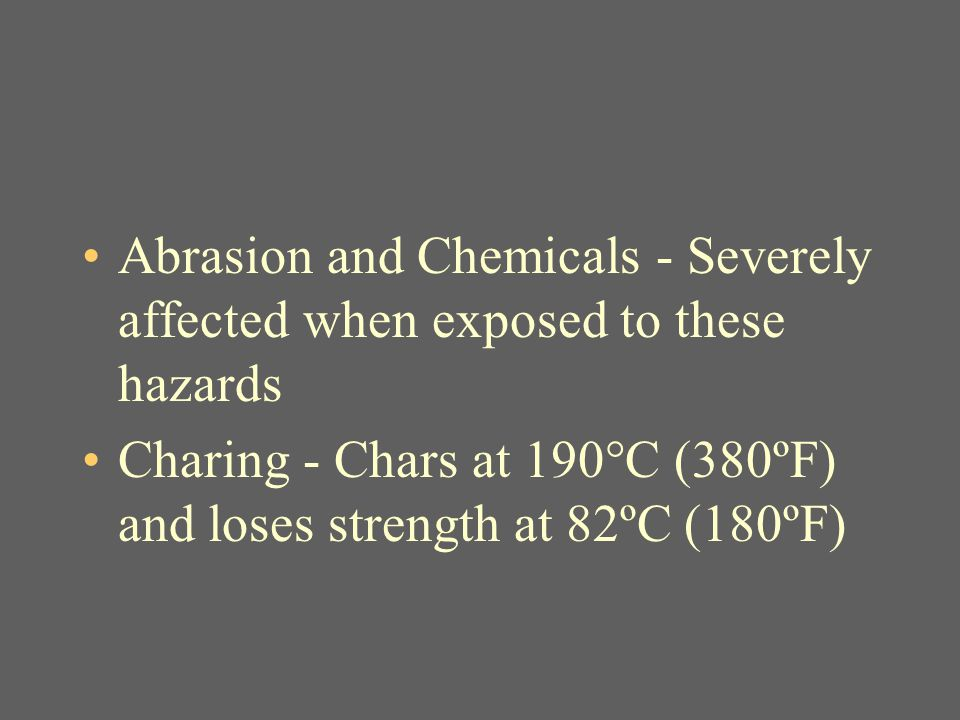 Abrasion and Chemicals - Severely affected when exposed to these hazards