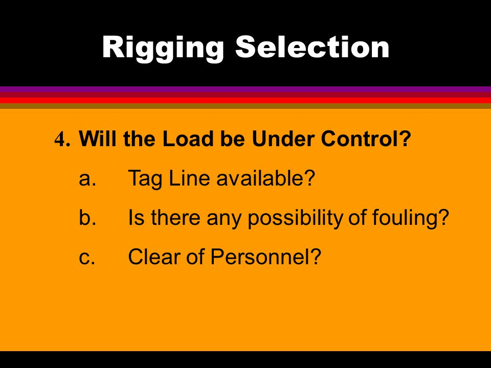 Rigging Selection 4. Will the Load be Under Control
