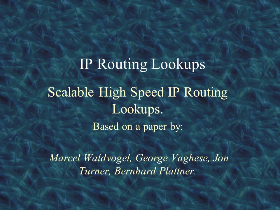 IP Routing Lookups Scalable High Speed IP Routing Lookups.