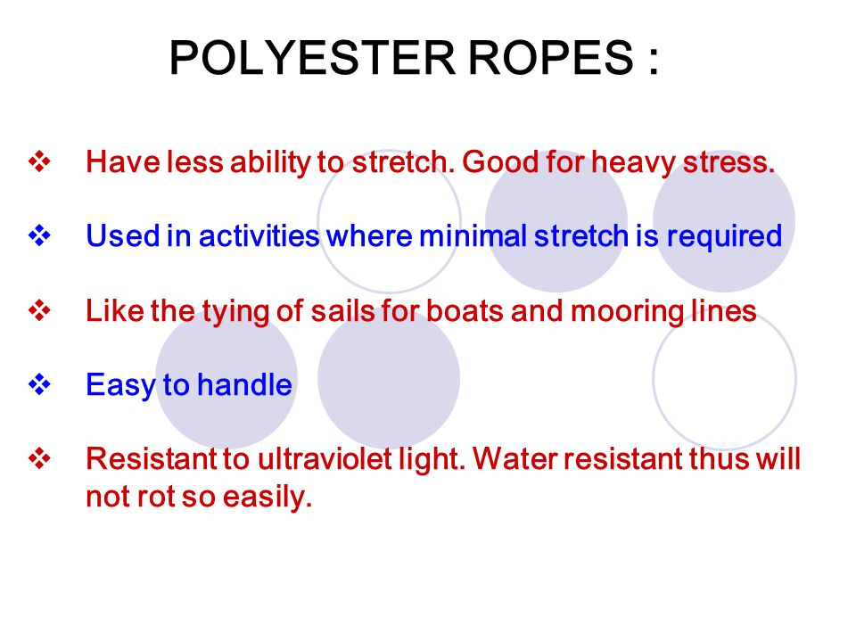 POLYESTER ROPES : Have less ability to stretch. Good for heavy stress.