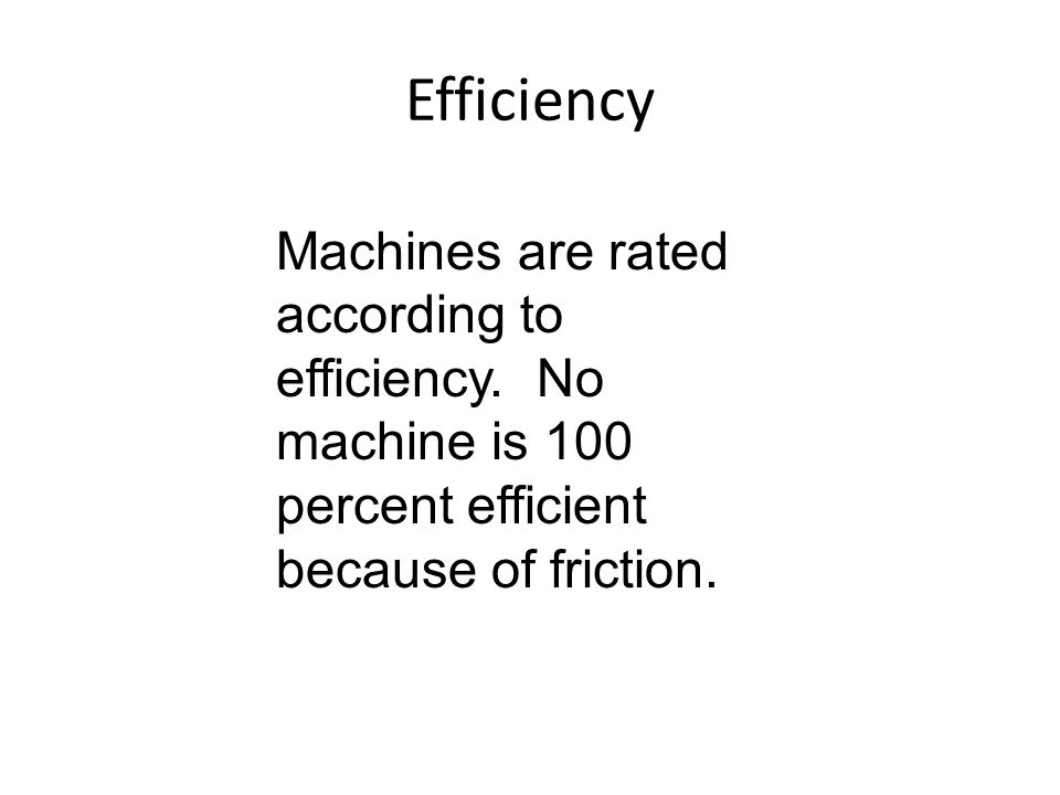 Efficiency Machines are rated according to efficiency.