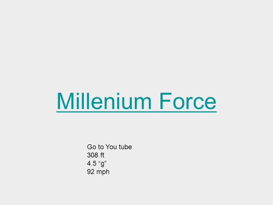 Millenium Force Go to You tube 308 ft 4.5 g 92 mph