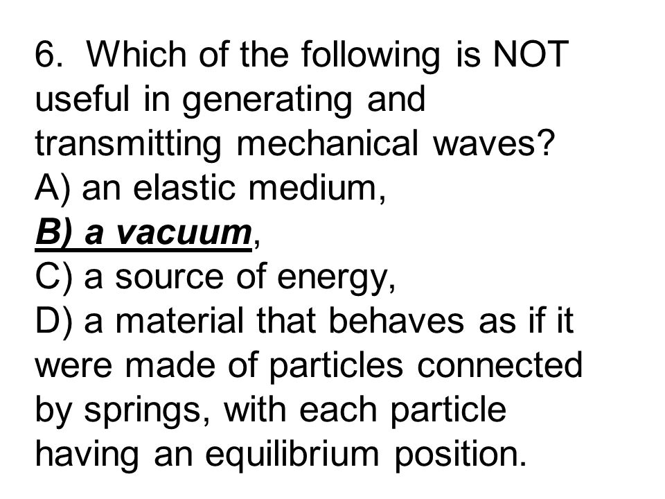 6. Which of the following is NOT useful in generating and transmitting mechanical waves.