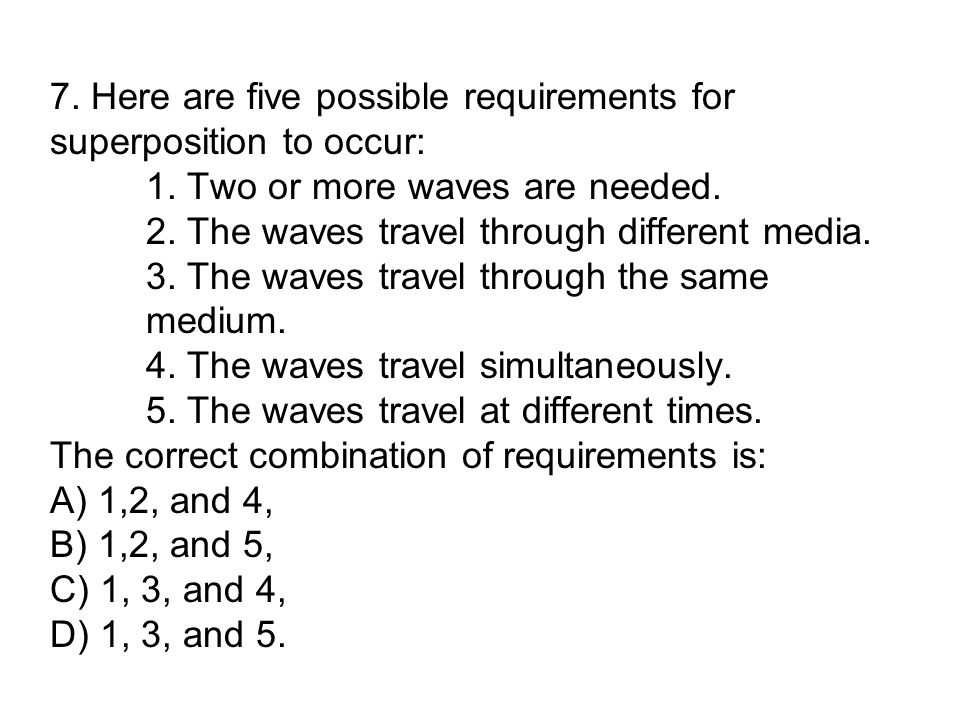 7. Here are five possible requirements for superposition to occur:. 1