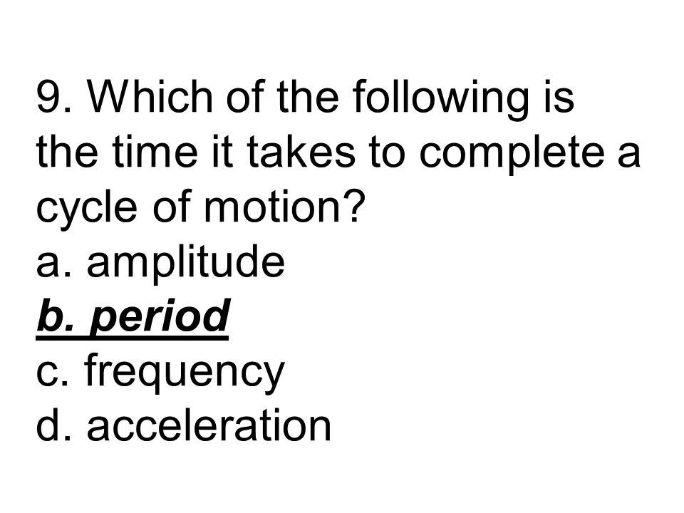9. Which of the following is the time it takes to complete a cycle of motion.