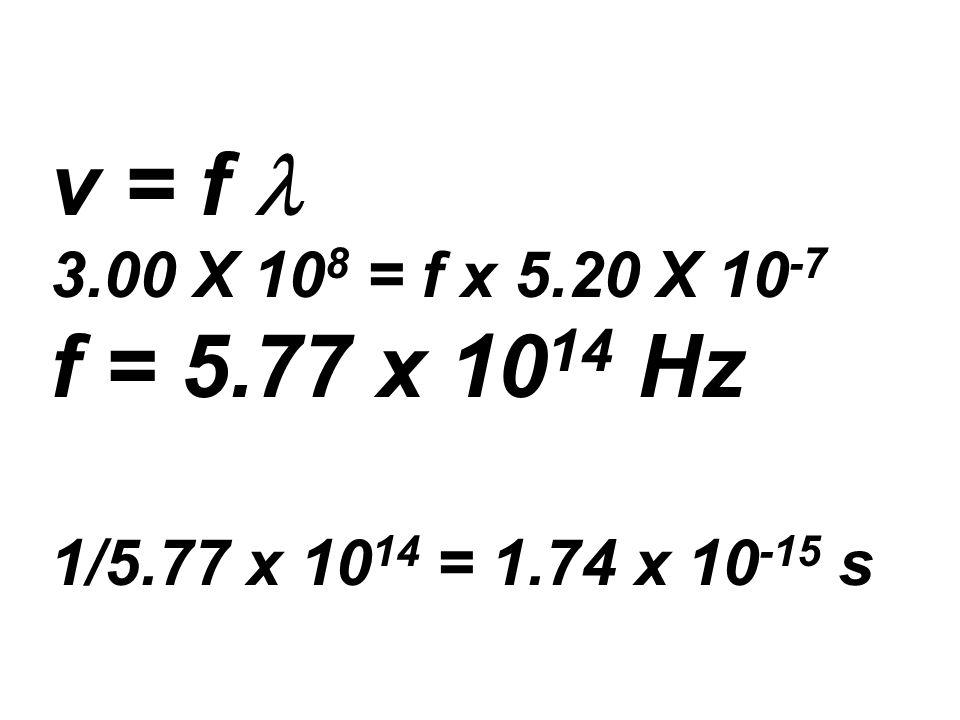 v = f l 3.00 X 108 = f x 5.20 X 10-7 f = 5.77 x 1014 Hz 1/5.77 x 1014 = 1.74 x 10-15 s