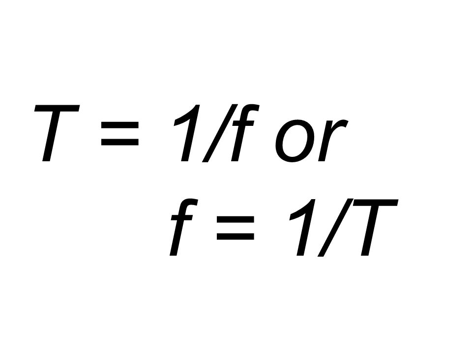 T = 1/f or f = 1/T