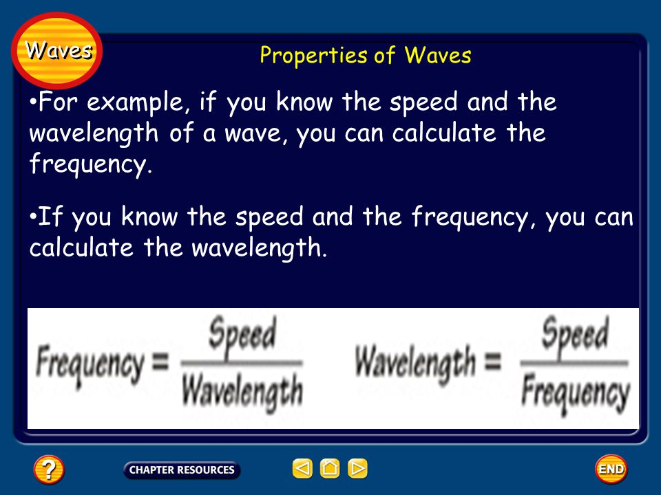 Waves Properties of Waves. For example, if you know the speed and the wavelength of a wave, you can calculate the frequency.