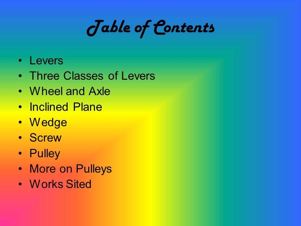 Table of Contents Levers Three Classes of Levers Wheel and Axle