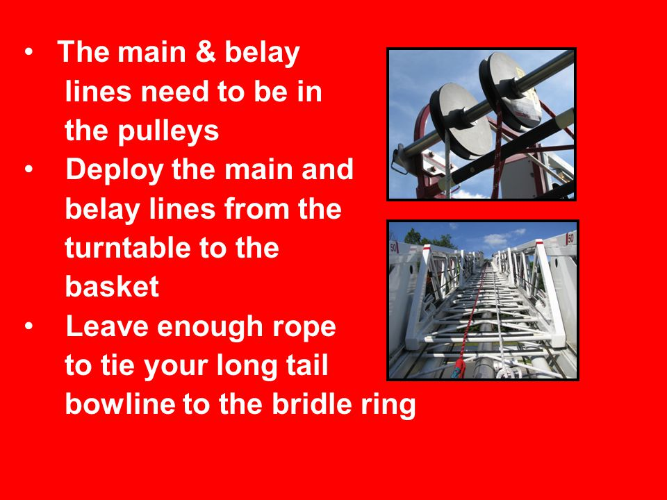 The main & belay lines need to be in. the pulleys. Deploy the main and. belay lines from the. turntable to the.