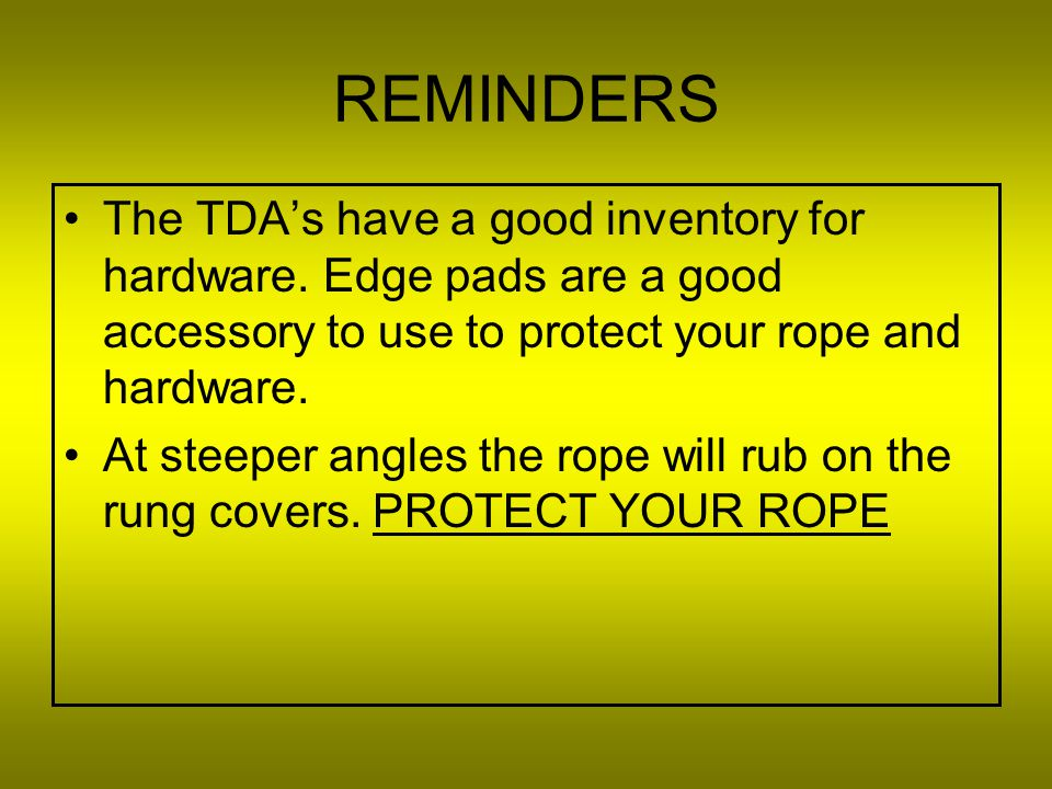 REMINDERS The TDA's have a good inventory for hardware. Edge pads are a good accessory to use to protect your rope and hardware.
