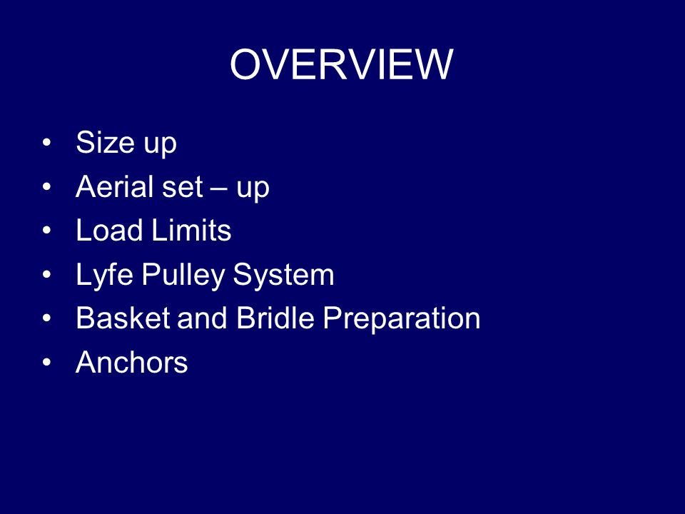 OVERVIEW Size up Aerial set – up Load Limits Lyfe Pulley System