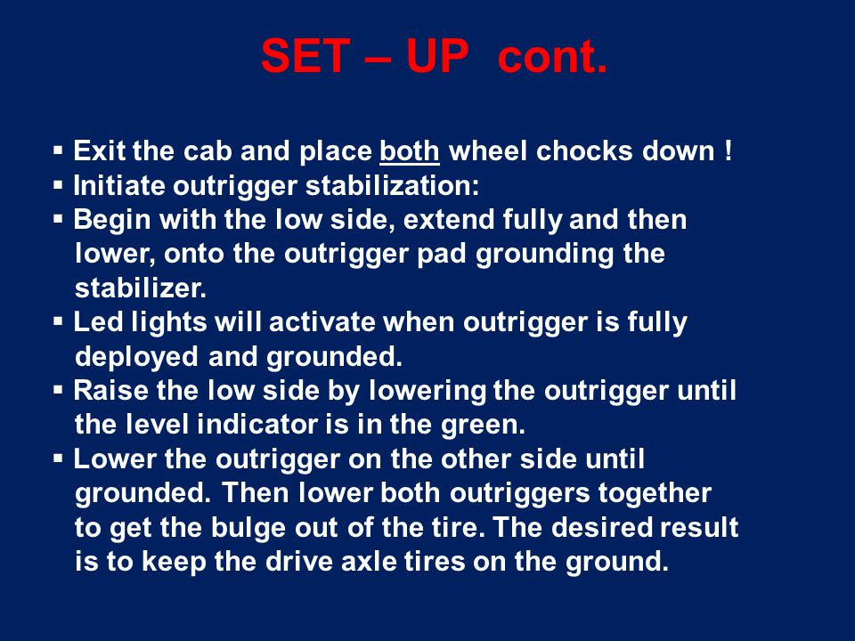 SET – UP cont. Exit the cab and place both wheel chocks down !