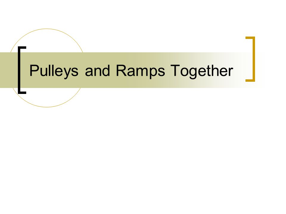 Pulleys and Ramps Together