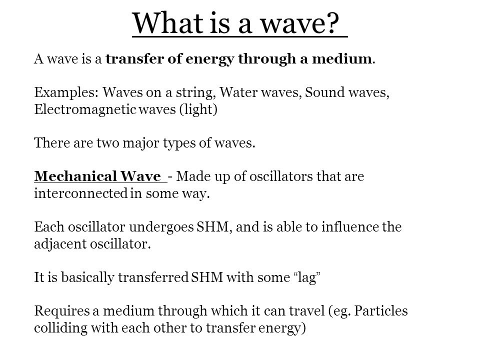 What is a wave A wave is a transfer of energy through a medium.