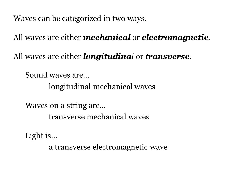 Waves can be categorized in two ways.