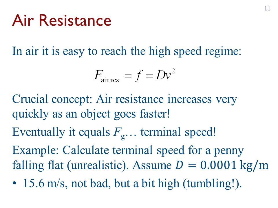 Air Resistance In air it is easy to reach the high speed regime: