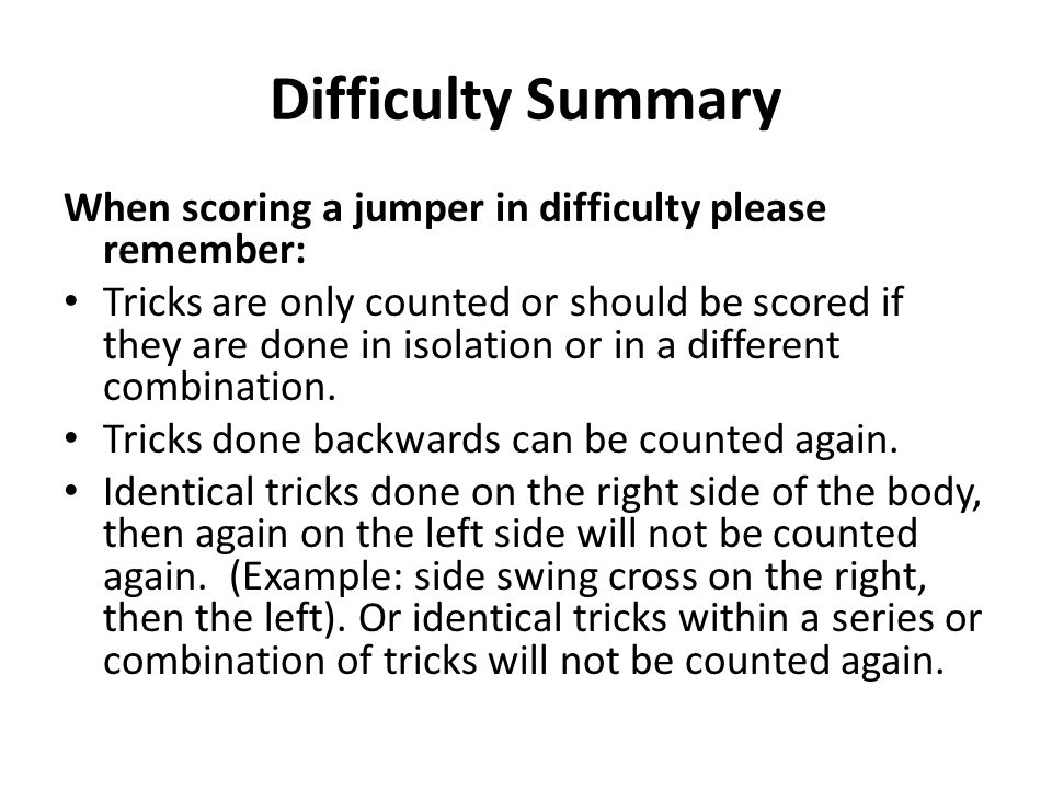 Difficulty Summary When scoring a jumper in difficulty please remember: