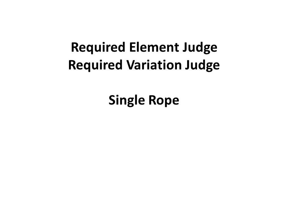 Required Element Judge Required Variation Judge Single Rope