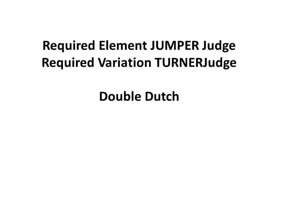 Required Element JUMPER Judge Required Variation TURNERJudge Double Dutch