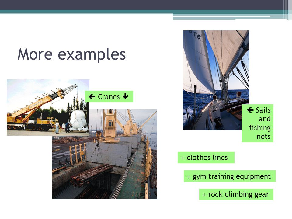 More examples  Cranes   Sails and fishing nets + clothes lines