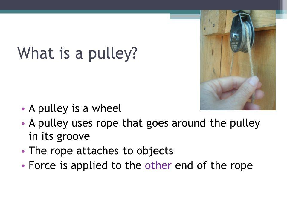 What is a pulley A pulley is a wheel