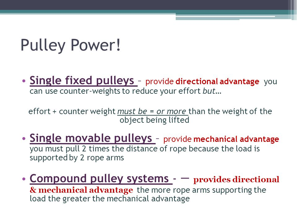 Pulley Power! Single fixed pulleys – provide directional advantage you can use counter-weights to reduce your effort but…