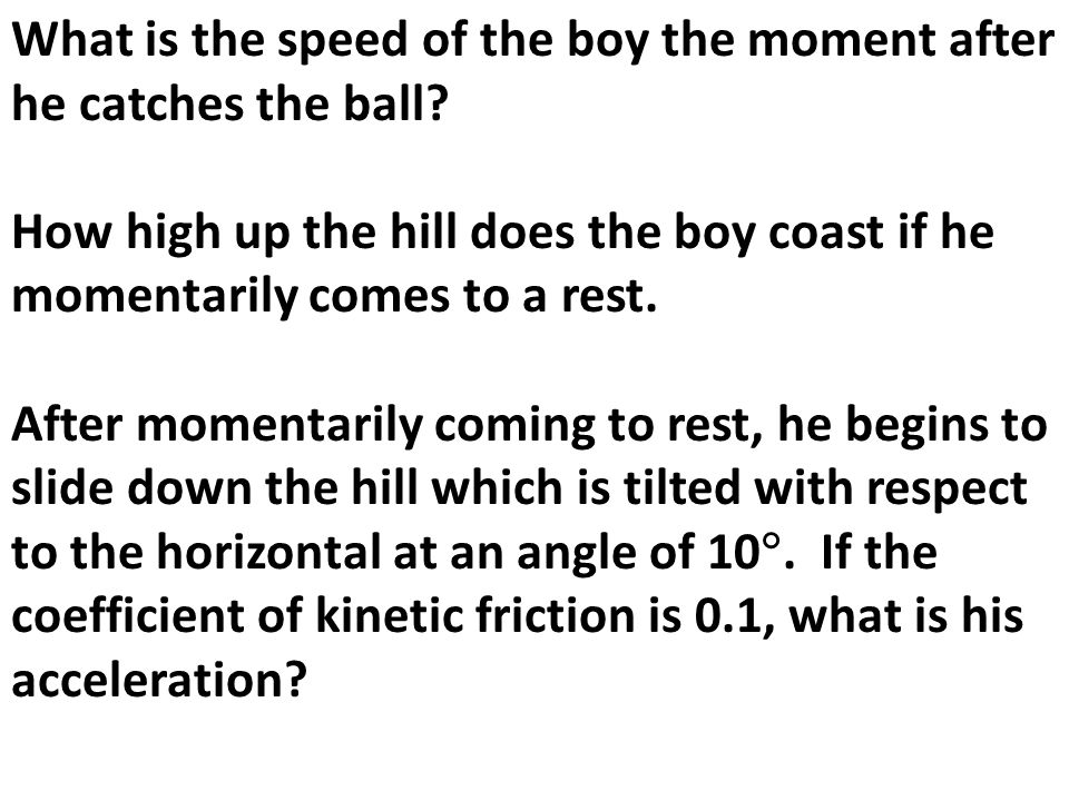 What is the speed of the boy the moment after he catches the ball
