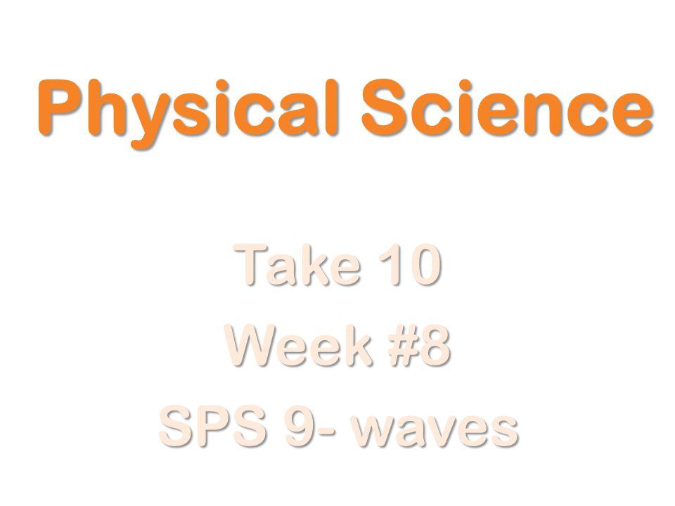 Physical Science Take 10 Week #8 SPS 9- waves