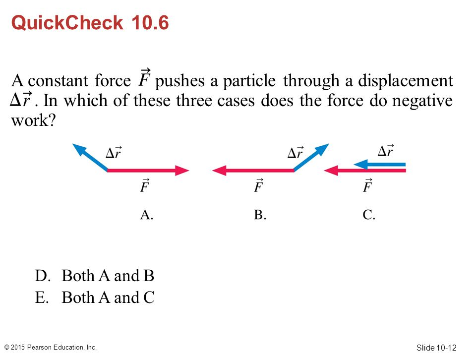 QuickCheck 10.6 A constant force pushes a particle through a displacement . In which of these three cases does the force do negative work