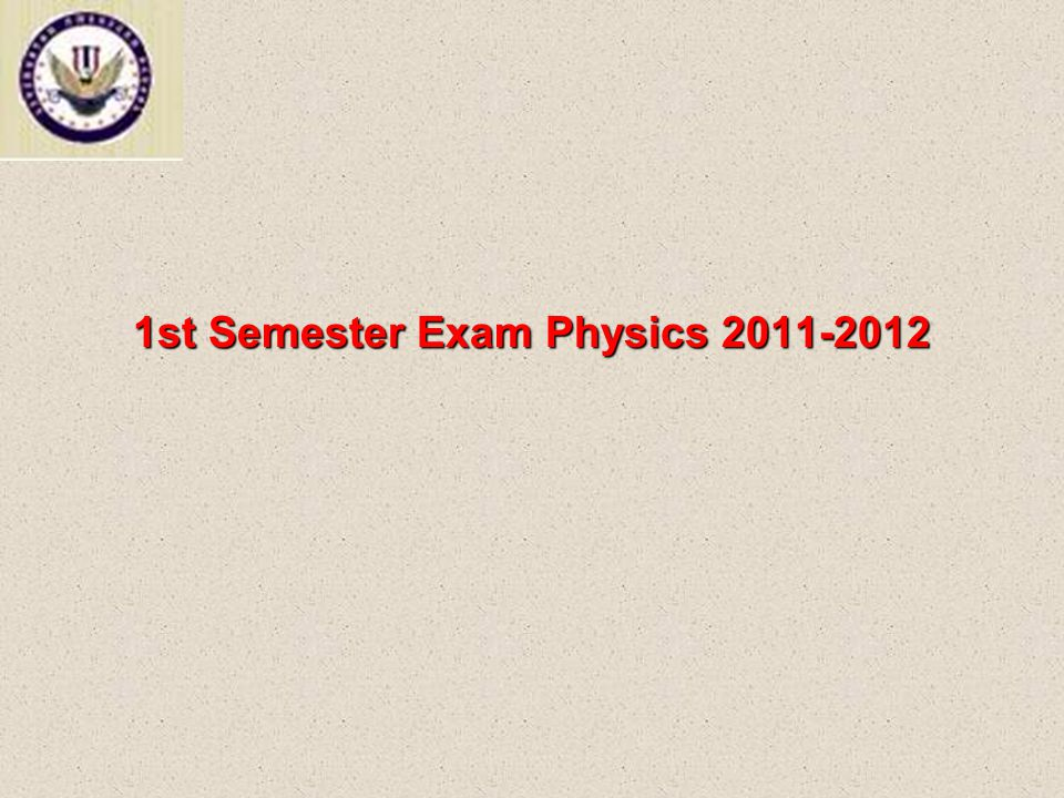 1st Semester Exam Physics 2011-2012