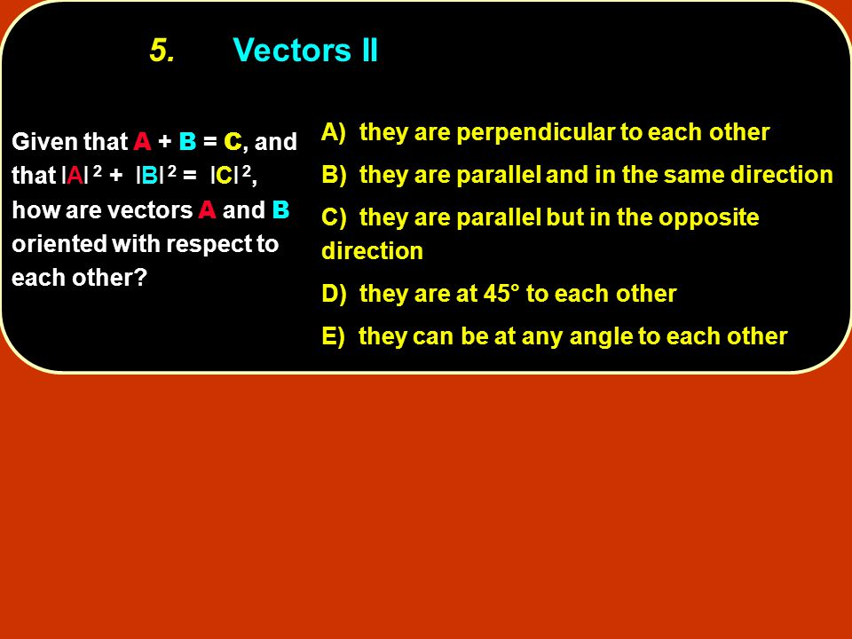 5. Vectors II A) they are perpendicular to each other