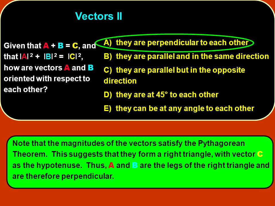 Vectors II A) they are perpendicular to each other