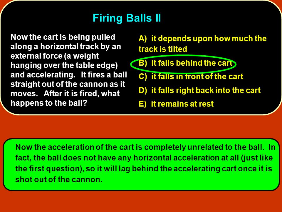 Firing Balls II A) it depends upon how much the track is tilted