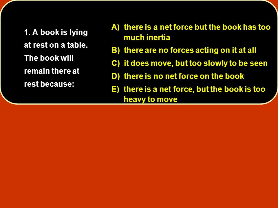 A) there is a net force but the book has too much inertia