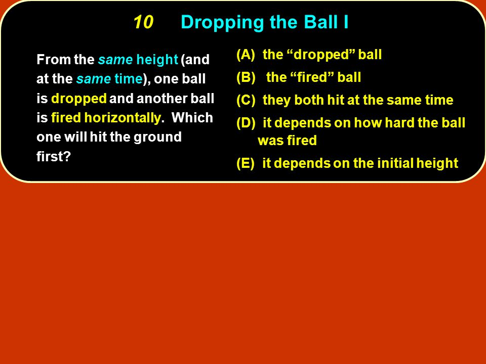 10 Dropping the Ball I (A) the dropped ball