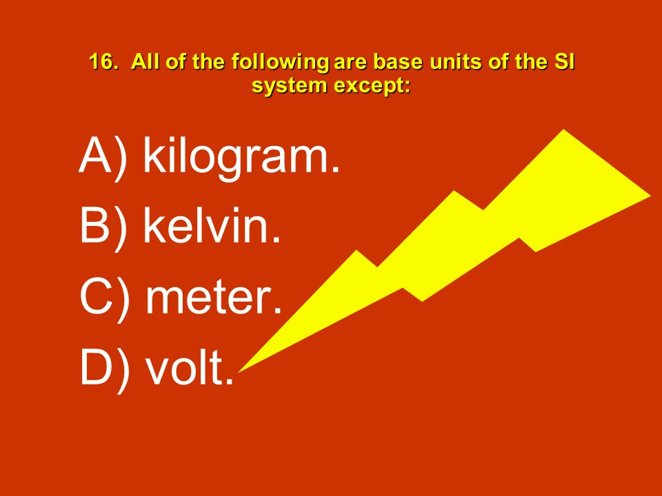 16. All of the following are base units of the SI system except: