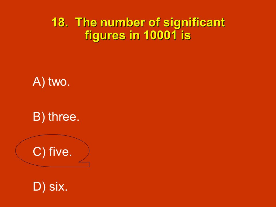 18. The number of significant figures in 10001 is