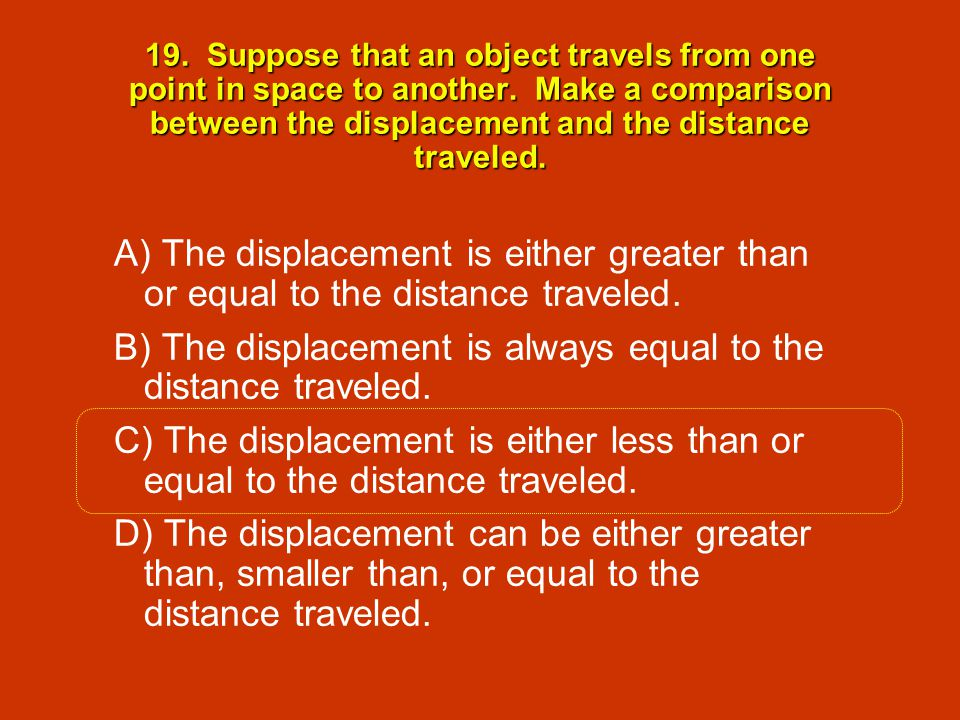 19. Suppose that an object travels from one point in space to another
