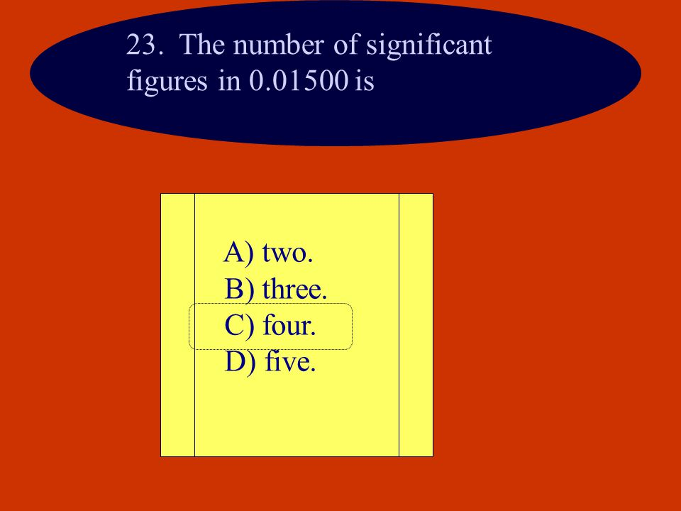 23. The number of significant figures in 0.01500 is