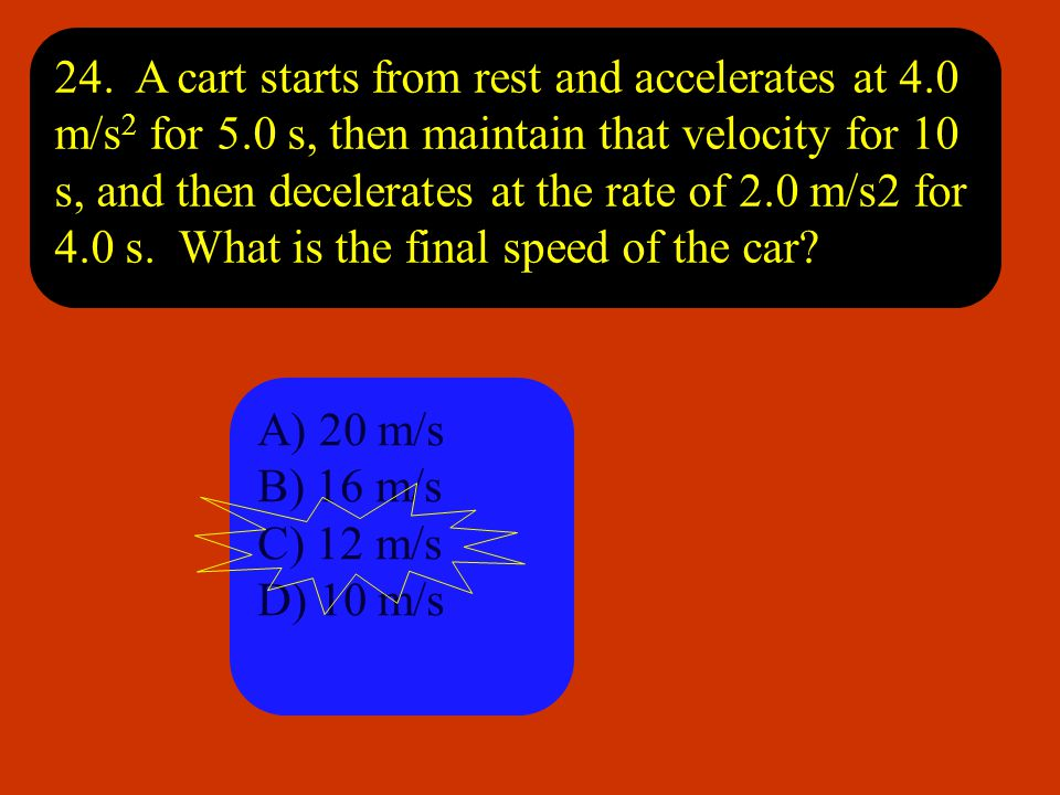 24. A cart starts from rest and accelerates at 4. 0 m/s2 for 5
