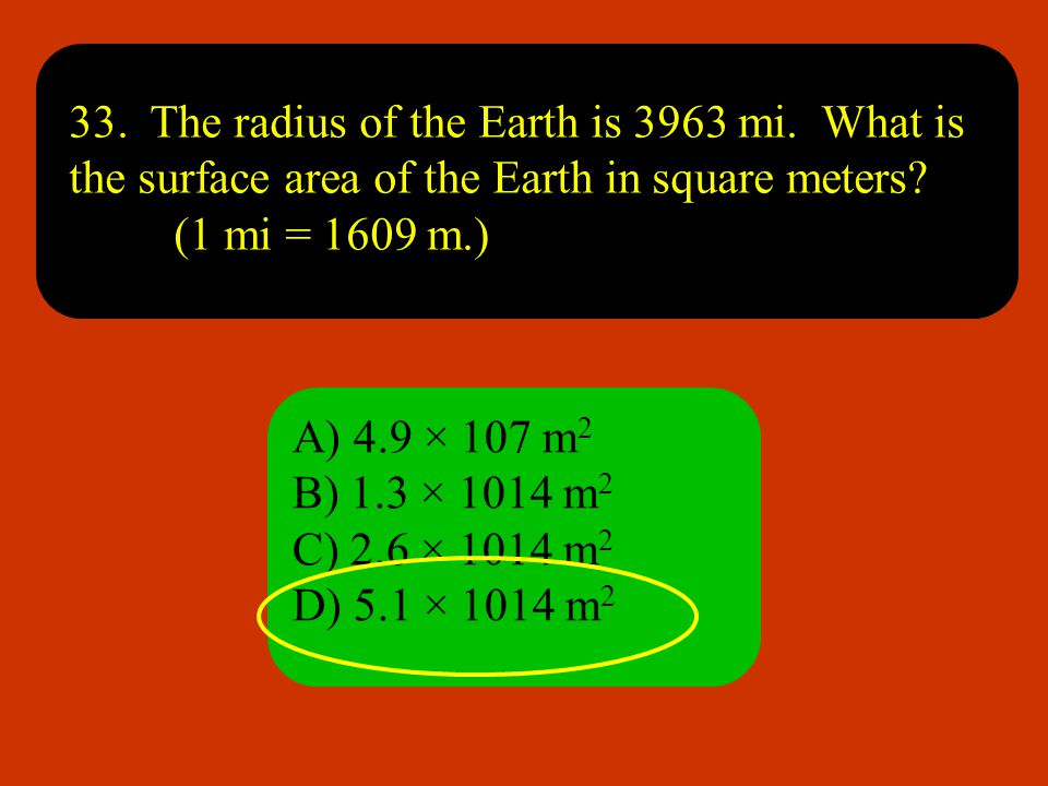 33. The radius of the Earth is 3963 mi