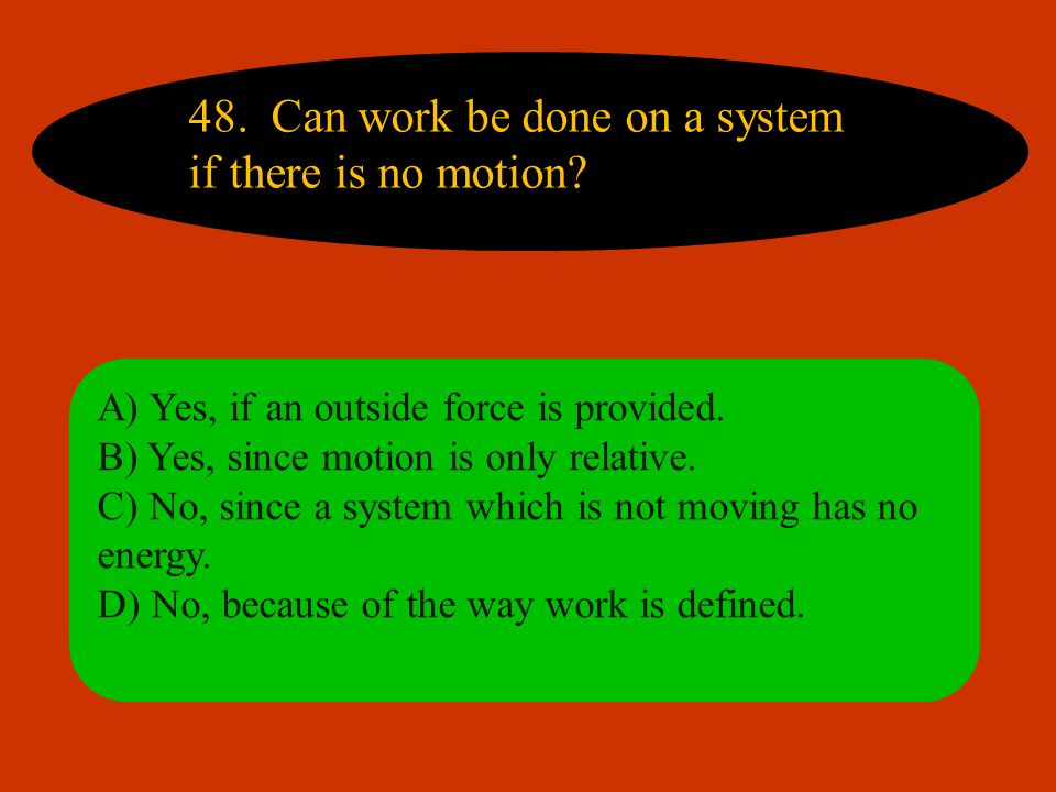 48. Can work be done on a system if there is no motion