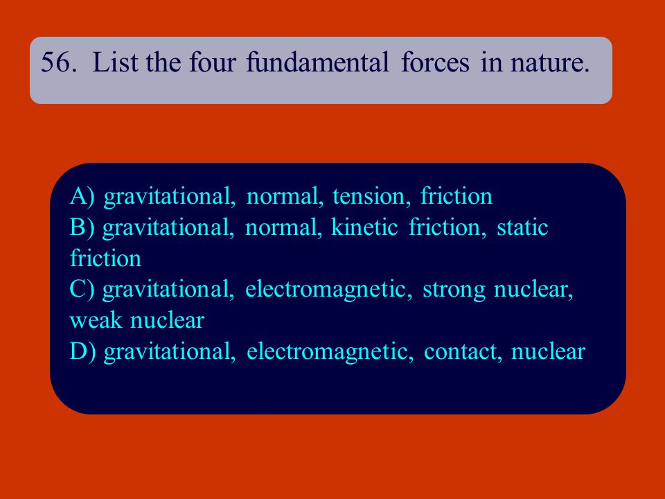 56. List the four fundamental forces in nature.