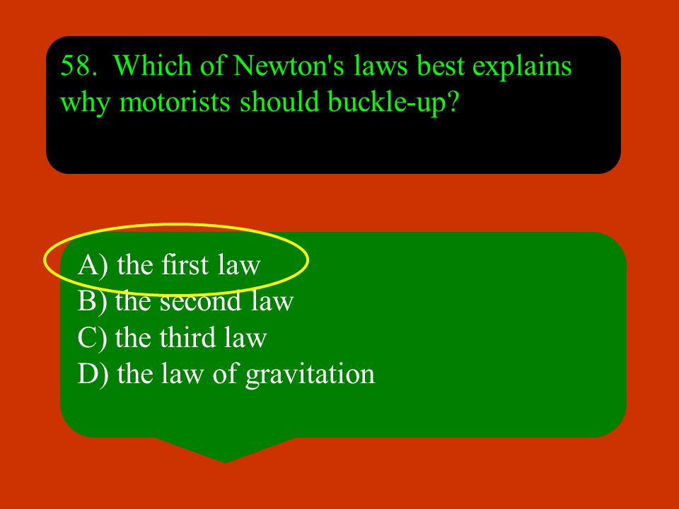 58. Which of Newton s laws best explains why motorists should buckle-up