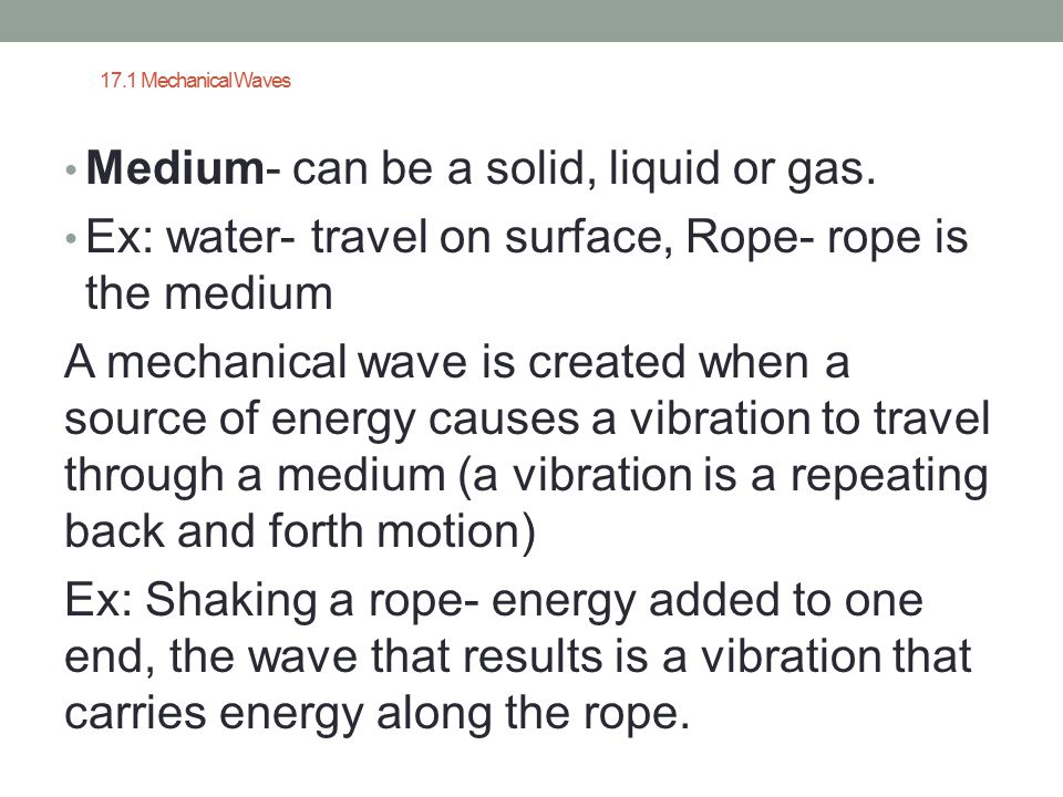 Medium- can be a solid, liquid or gas.