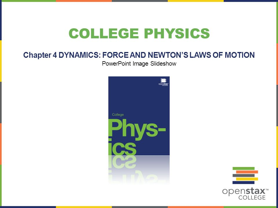 Chapter 4 DYNAMICS: FORCE AND NEWTON'S LAWS OF MOTION